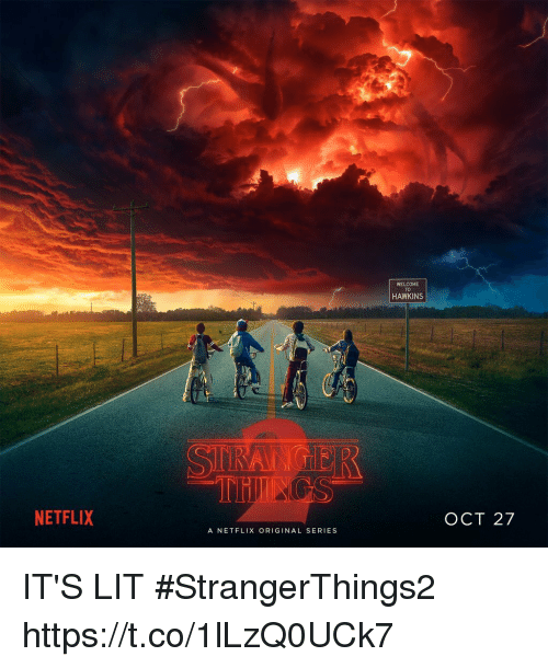 Funny, It's Lit, and Lit: WELCOME  TO  HAWKINS  NETFLIX  OCT 27  A NETFLIX ORIGINAL SERIES IT'S LIT #StrangerThings2 https://t.co/1lLzQ0UCk7