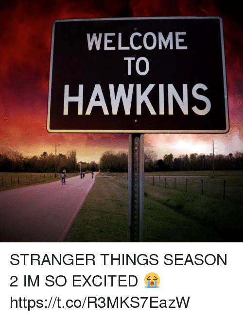 Girl Memes, Strangers, and Hawkins: WELCOME  TO  HAWKINS STRANGER THINGS SEASON 2 IM SO EXCITED 😭 https://t.co/R3MKS7EazW