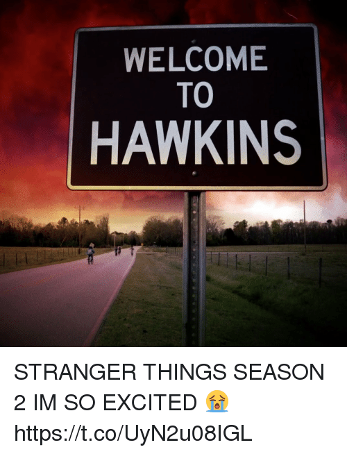Girl Memes, Strangers, and Hawkins: WELCOME  TO  HAWKINS STRANGER THINGS SEASON 2 IM SO EXCITED 😭 https://t.co/UyN2u08IGL