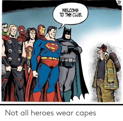 capes: WELCOME  TO THE CLUB, Not all heroes wear capes