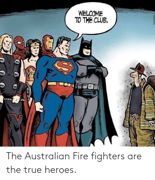 The Club: WELCOME  TO THE CLUB. The Australian Fire fighters are the true heroes.