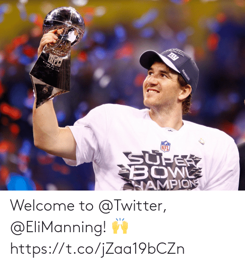 Welcome To: Welcome to @Twitter, @EliManning! 🙌 https://t.co/jZaa19bCZn