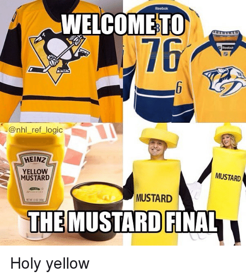 Logic, Memes, and National Hockey League (NHL): WELCOME TO  y@nhl ref logic  HEINZ  YELLOW  MUSTARD  MUSTARD  MUSTARD  THE MUSTARD FINAL Holy yellow