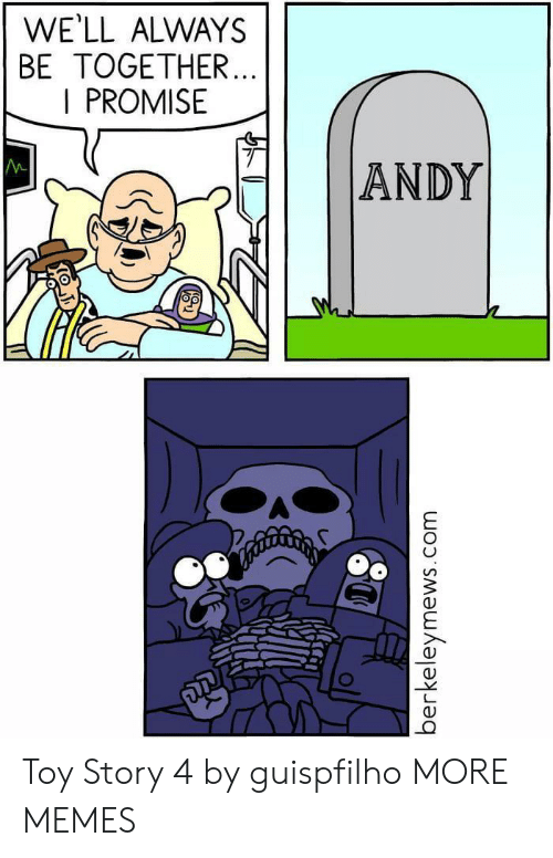 Dank, Memes, and Target: WE'LL ALWAYS  BE TOGETHER...  I PROMISE  M  |ANDY  berkeleymews.  com Toy Story 4 by guispfilho MORE MEMES