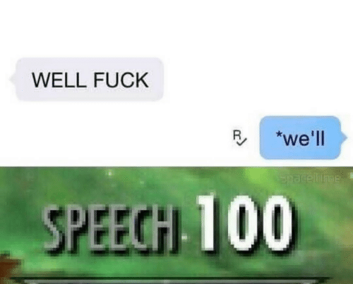 Fuck, Well, and Speech: WELL FUCK  Rwe'll  Spacellime  SPEECH 100