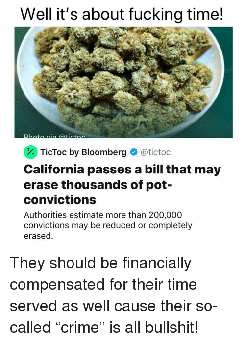 """Bailey Jay, Fucking, and Weed: Well it's about fucking time!  . TicToc by Bloomberg  @tictoc  California passes a bill that may  erase thousands of pot-  convictions  Authorities estimate more than 200,000  convictions may be reduced or completely  erased. They should be financially compensated for their time served as well cause their so-called """"crime"""" is all bullshit!"""