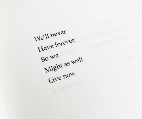 Forever, Live, and Never: We'll never  Have forever,  So we  Might as well  Live now.