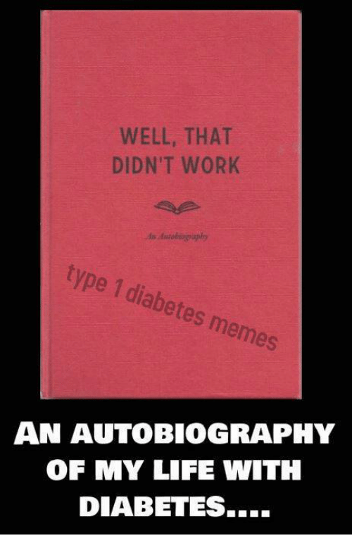 Life, Memes, and Work: WELL, THAT  DIDN'T WORK  s Autobsoiaplry  type 1 diabetes memes  AN AUTOBIOGRAPHY  OF MY LIFE WITH  DIABETES....