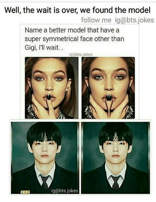 Jokes, Bts, and Super: Well, the wait is over, we found the model  follow me ig@bts.jokes  Name a better model that have a  super symmetrical face other than  Gigi, I'll wait.  ig@bts.jokes  ig@bts.jokes