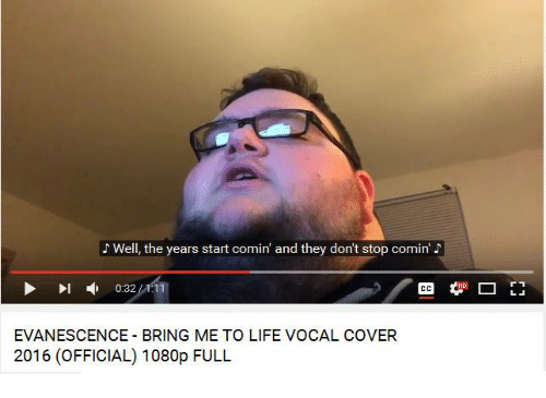 Evanescence: Well, the years start comin and they dont stop comin'  0.32  EVANESCENCE BRING ME TO LIFE VOCAL COVER  2016 (OFFICIAL) 1080p FULL
