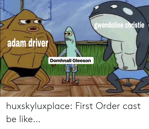 Be Like, Tumblr, and Blog: wendoline christie  dam driver  Domhnall Gleeson huxskyluxplace:  First Order cast be like…