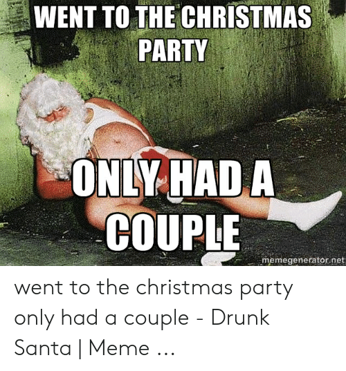 Christmas Party Meme.Went To The Christmas Party Only Had A Couple