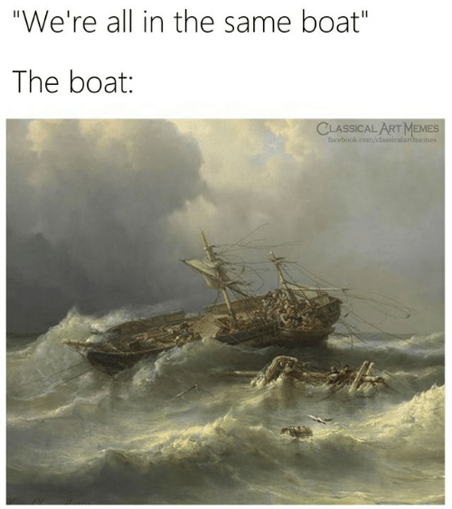 "Facebook, Memes, and facebook.com: ""We're all in the same boat""  The boat:  CLASSICAL ART MEMES  facebook.com/classicalartmemes"