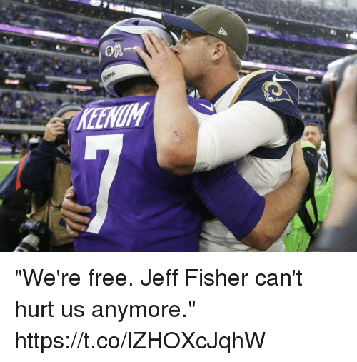 """Memes, Free, and Jeff Fisher: """"We're free. Jeff Fisher can't hurt us anymore."""" https://t.co/lZHOXcJqhW"""