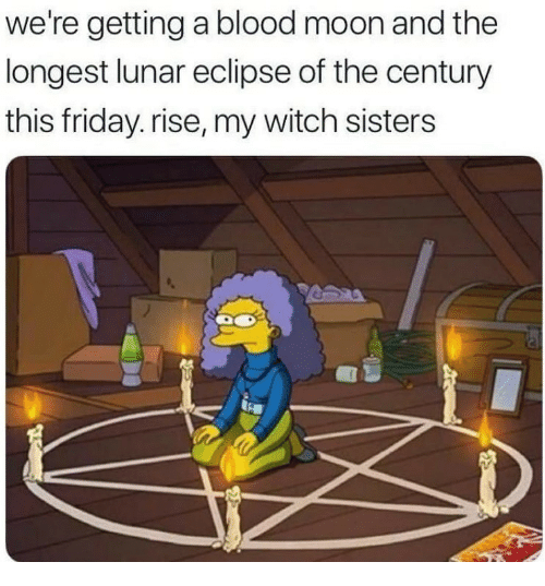 Blood Moon, Friday, and Eclipse: we're getting a blood moon and the  longest lunar eclipse of the century  this friday. rise, my witch sisters
