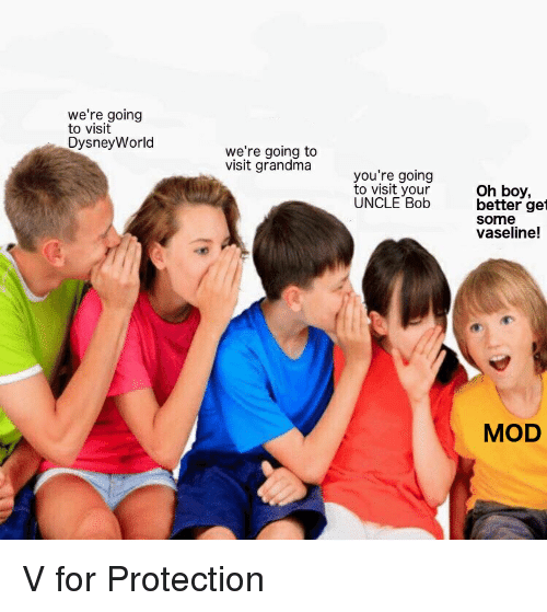 Grandma, Dank Memes, and Boy: we're going  to visit  DysneyWorld  we're going to  visit grandma  you're going  to visit your  UNCLE Bob  Oh boy,  better get  some  vaseline!  MOD