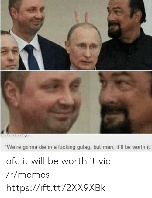 gulag: We're gonna die in a fucking gulag, but man, it'll be worth it. ofc it will be worth it via /r/memes https://ift.tt/2XX9XBk