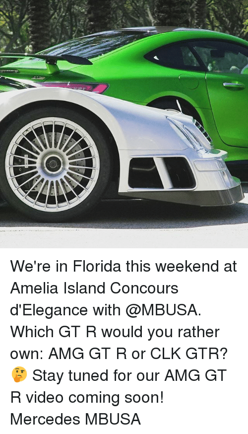 Memes, Mercedes, and Soon...: We're in Florida this weekend at Amelia Island Concours d'Elegance with @MBUSA. Which GT R would you rather own: AMG GT R or CLK GTR? 🤔 Stay tuned for our AMG GT R video coming soon! Mercedes MBUSA