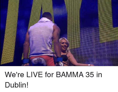 Dank, Live, and 🤖: We're LIVE for BAMMA 35 in Dublin!