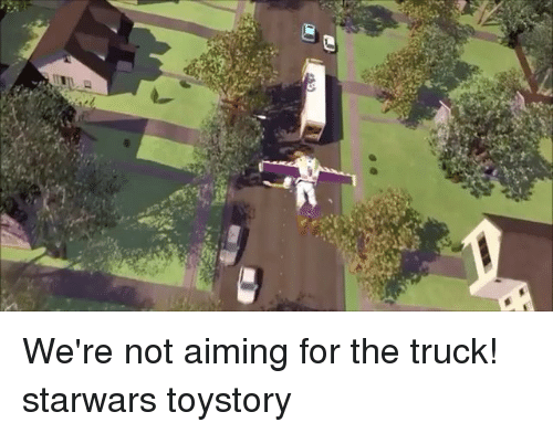 Memes, 🤖, and Starwars: We're not aiming for the truck! starwars toystory