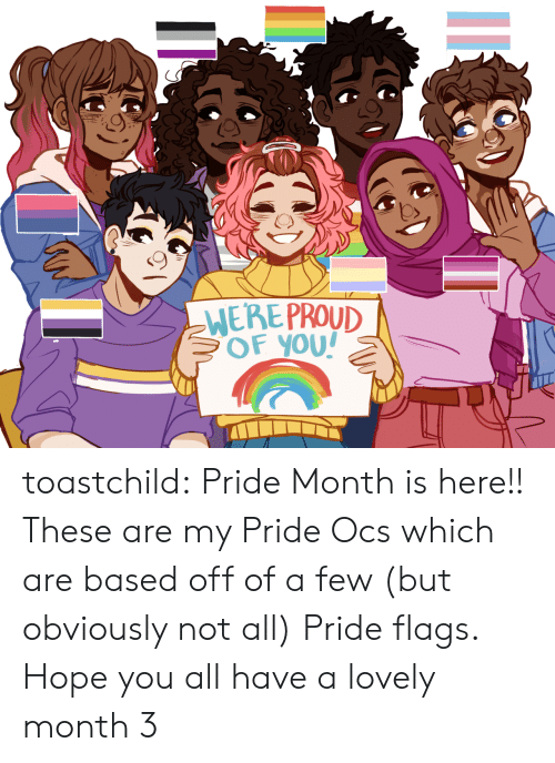 ocs: WERE PROUD  BOF YOU! toastchild:  Pride Month is here!! These are my Pride Ocs which are based off of a few (but obviously not all) Pride flags. Hope you all have a lovely month 3