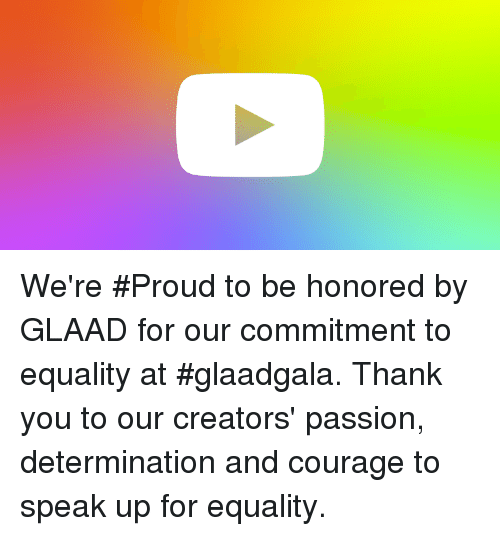 Dank, Thank You, and Equalizer: We're #Proud to be honored by GLAAD for our commitment to equality at #glaadgala. Thank you to our creators' passion, determination and courage to speak up for equality.