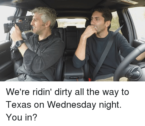 Wednesday Night: We're ridin' dirty all the way to Texas on Wednesday night. You in?