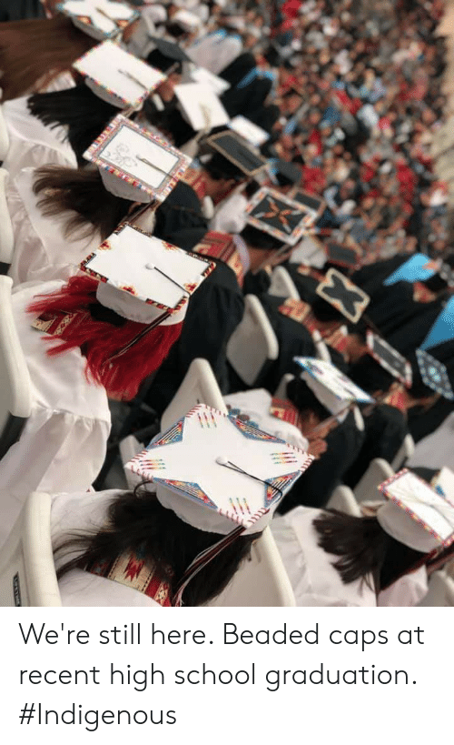 School, High School, and Still: We're still here. Beaded caps at recent high school graduation. #Indigenous