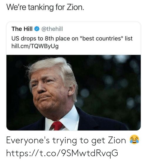 "Best, The Hill, and Zion: We're tanking for Zion.  The Hill@thehill  US drops to 8th place on ""best countries"" list  hill.cm/TQWByUg Everyone's trying to get Zion 😂 https://t.co/9SMwtdRvqG"