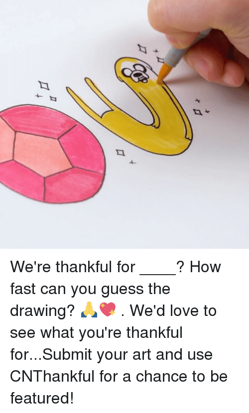 Love, Memes, and Guess: We're thankful for ____? How fast can you guess the drawing? 🙏💖 . We'd love to see what you're thankful for...Submit your art and use CNThankful for a chance to be featured!