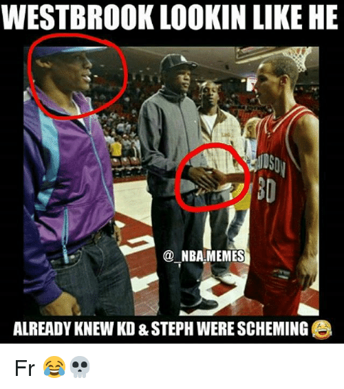 Memes, Nba, and 🤖: WESTBRO0K LOOKIN LIKE HE  NBA MEMES  ALREADY KNEW KD & STEPH WERE SCHEMING Fr 😂💀