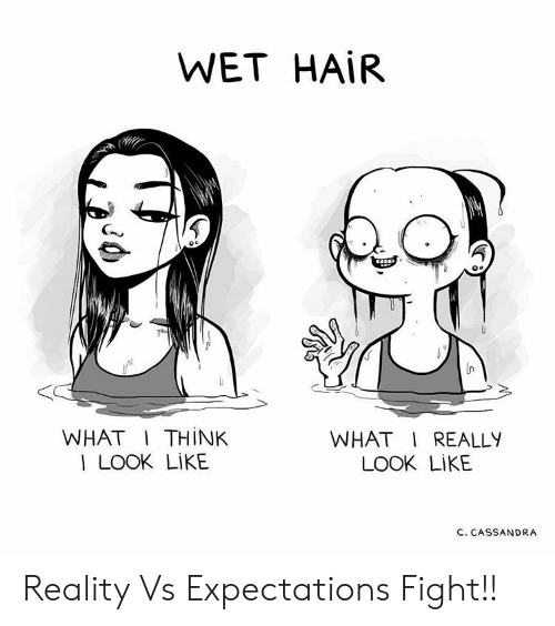 Hair, Reality, and Fight: WET HAİR  Oo  WHAT I THINK  I LOOK LIKE  WHAT I REALLY  LOOK LIKE  C. CASSANDRA Reality Vs Expectations Fight!!