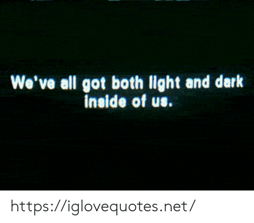 Got, Net, and Dark: We've all got both light and dark  inside of us. https://iglovequotes.net/
