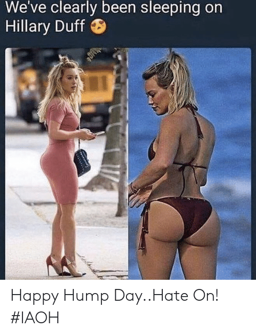 Hump Day: We've clearly been sleeping on  Hillary Duff Happy Hump Day..Hate On! #IAOH