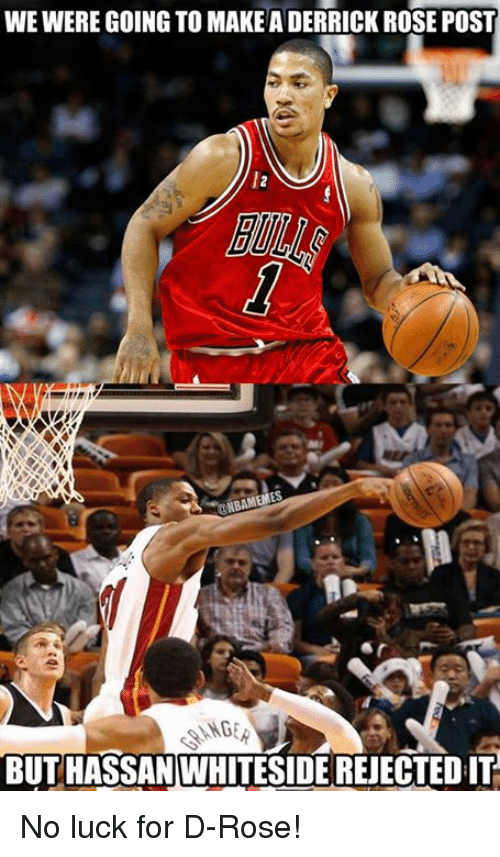 no luck: WEWERE GOING TO MAKEADERRICK ROSE POST  NBAMEMES  SANGER  BUT HASSAN WHITESIDEREJECTEDIT No luck for D-Rose!
