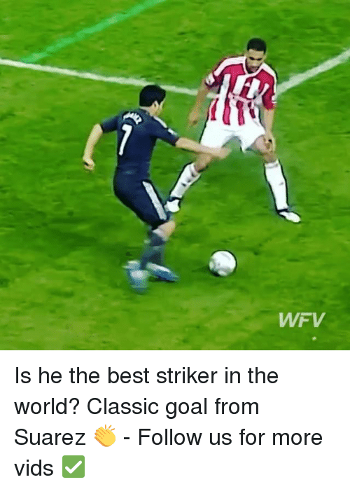 Goals, Memes, and Best: WFV Is he the best striker in the world? Classic goal from Suarez 👏 - Follow us for more vids ✅