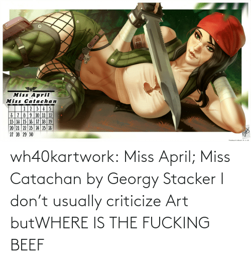 April: wh40kartwork:   Miss April; Miss Catachan  by  Georgy Stacker   I don't usually criticize Art butWHERE IS THE FUCKING BEEF