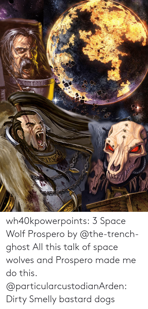 Talk: wh40kpowerpoints:  3 Space Wolf Prospero by @the-trench-ghost All this talk of space wolves and Prospero made me do this.    @particularcustodianArden: Dirty Smelly bastard dogs