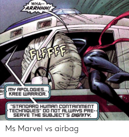 "warrior: WHA--  ARRHHH!  FLEAFE  MY APOLOGIES.  KREE WARRIOR.  ""STANDARD HUMAN CONTAINMENT  TECHNIQUES"" DO NOT ALWAYS PRE  SERVE THE SUBJECT'S DIGNITY. Ms Marvel vs airbag"