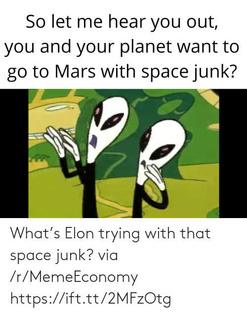 Trying: What's Elon trying with that space junk? via /r/MemeEconomy https://ift.tt/2MFzOtg
