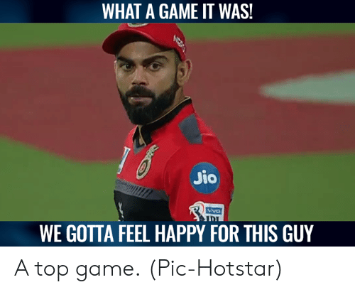 Memes, Game, and Happy: WHAT A GAME IT WAS!  Jio  NVO  WE GOTTA FEEL HAPPY FOR THIS GUY A top game.  (Pic-Hotstar)