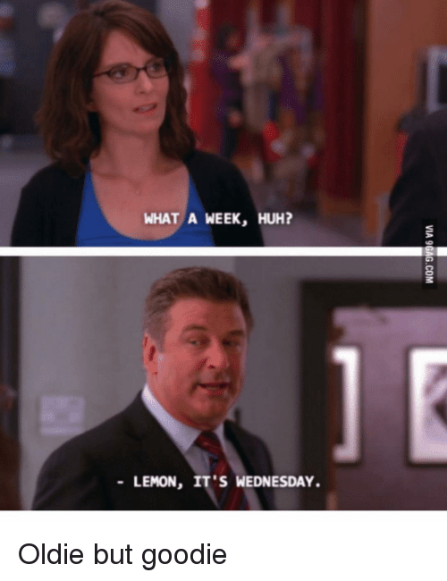 Its Wednesday: WHAT A WEEK, HUH?  -LEMON, IT'S WEDNESDAY Oldie but goodie