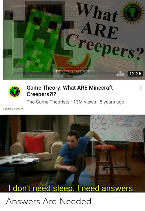 What ARE Creepers? 1226 Game Theory What ARE Minecraft