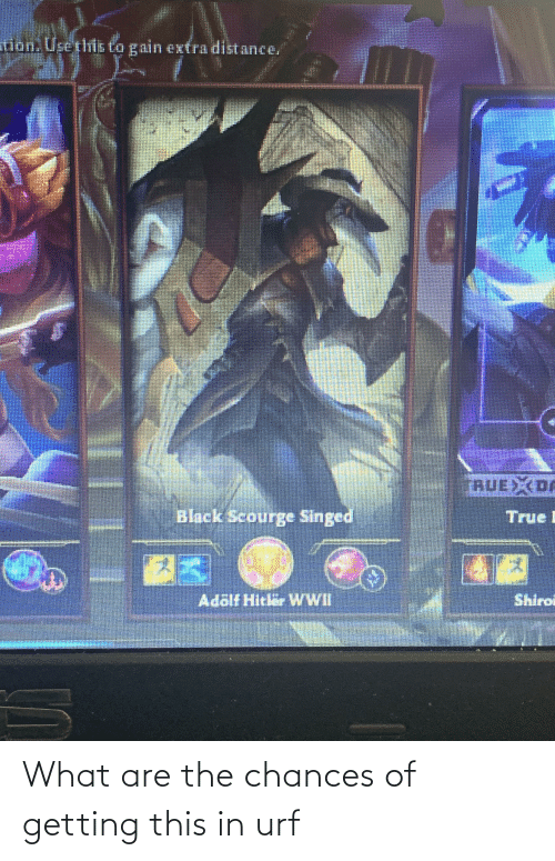 what are: What are the chances of getting this in urf