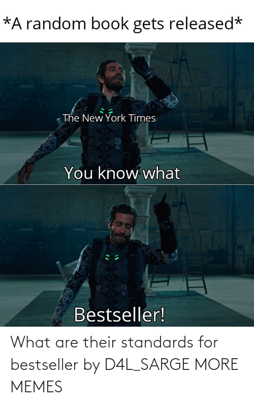 what are: What are their standards for bestseller by D4L_SARGE MORE MEMES