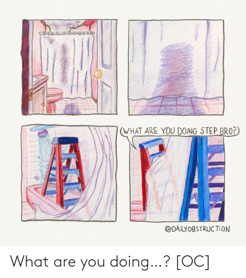 what are you: What are you doing…? [OC]