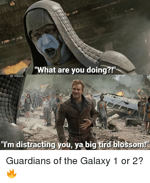 """Memes, Guardians of the Galaxy, and 🤖: What are you doing?!""""  IG: Villains  """"I'm distracting you, ya big urd blossom!"""" Guardians of the Galaxy 1 or 2? 🔥"""