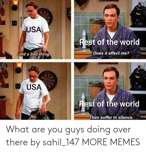 guys: What are you guys doing over there by sahil_147 MORE MEMES