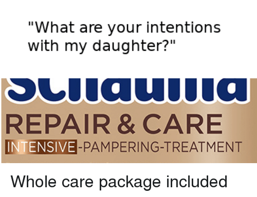 """Daughter, What, and Package: """"What are your intentions  with my daughter?""""  REPAIR & CARE  INTENSIVE-PAMPERING-TREATMENT Whole care package included"""