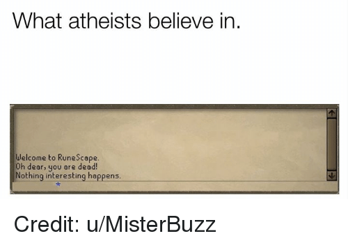Memes, RuneScape, and 🤖: What atheists believe in  Welcome to Runescape  0h dear, you are dead!  Nothing interesting happens. Credit: u/MisterBuzz